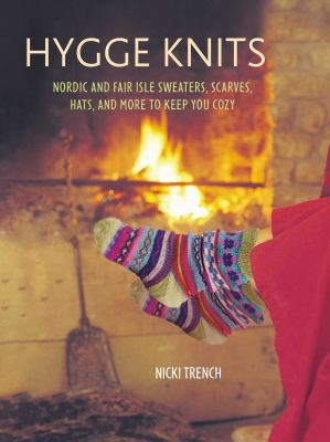 Cover image for Hygge knits : Nordic and Fair Isle sweaters, scarves, hats, and more to keep you cozy