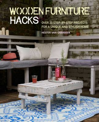 Cover image for Wooden furniture hacks : over 20 step-by-step projects for a unique and stylish home