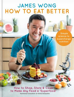 Cover image for How to eat better : how to shop, store & cook to make any food a 'Superfood'
