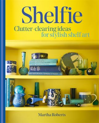Cover image for Shelfie : clutter-clearing ideas for stylish shelf art