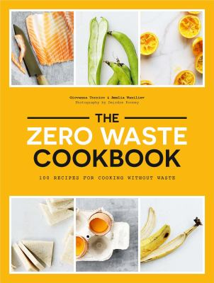 Cover image for The zero waste cookbook : 100 recipes for cooking without waste