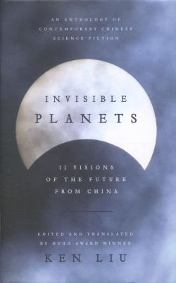 Cover image for Invisible planets : an anthology of contemporary Chinese science fiction