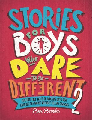 Cover image for Stories for boys who dare to be different. 2 : further true tales of amazing boys who changed the world without killing dragons