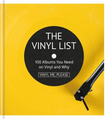 Cover image for The vinyl list : 100 albums you need on vinyl and why