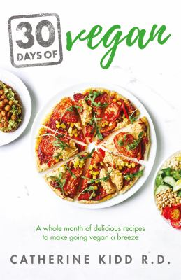 Cover image for 30 days of vegan : a whole month of delicious recipes to make going vegan a breeze