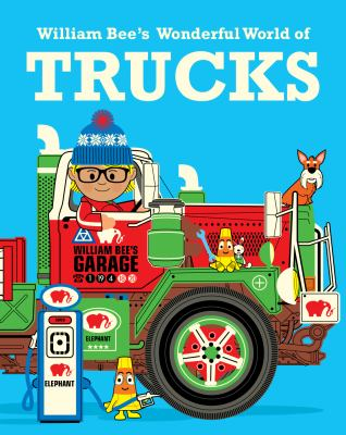 Cover image for William Bee's wonderful world of trucks.