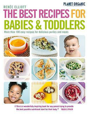 Cover image for The best recipes for babies & toddlers : more than 100 easy recipes for delicious purées and meals