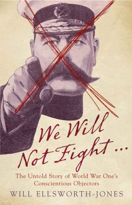 Cover image for We will not fight : the untold story of the First World War's conscientious objectors