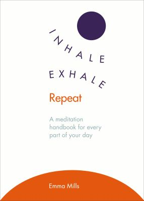 Cover image for Inhale, exhale, repeat : a meditation handbook for every part of your day