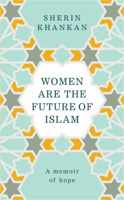 Cover image for Women are the future of Islam : a memoir of hope