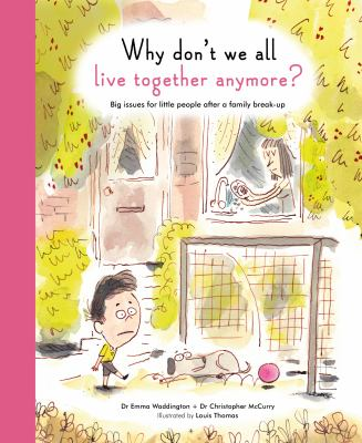 Cover image for Why don't we all live together anymore? : big issues for little people after a family break-up