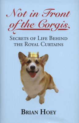 Cover image for Not in front of the corgis : secrets of life behind the royal curtains