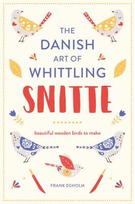 Cover image for Snitte : the Danish art of whittling : make beautiful wooden birds