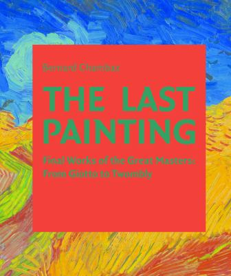 Cover image for The last painting : final works of the great masters: from Giotto to Twombly