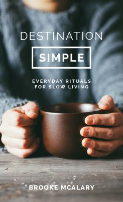 Cover image for Destination simple : everyday rituals for a slower life