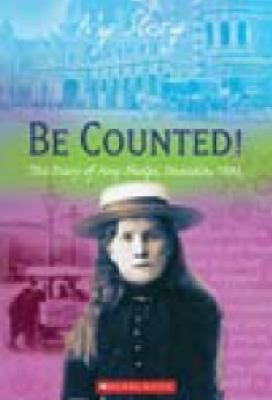 Cover image for Be counted! : the diary of Amy Phelps, Dunedin, 1893