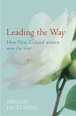 Cover image for Leading the way : how New Zealand women won the vote