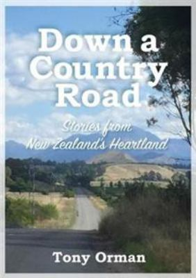 Cover image for Down a country road : stories from New Zealand's heartland