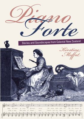 Cover image for Piano forte : stories and soundscapes from colonial New Zealand