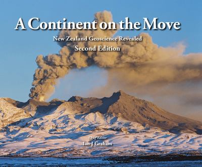 Cover image for A continent on the move : New Zealand geoscience revealed / chief editor, Ian J. Graham