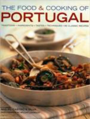 Cover image for The food & cooking of Portugal : traditions, ingredients, tastes, techniques, 65 classic recipes