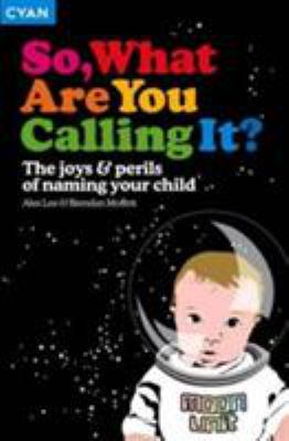 Cover image for So, what are you calling it? : the joys and perils of naming your child