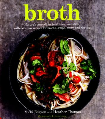 Cover image for Broth : nature's cure-all for health and nutrition, with delicious recipes for broths, soups, stews and risottos