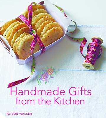 Cover image for Handmade gifts from the kitchen : more than 100 culinary inspired presents to make and bake