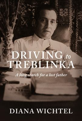 Cover image for Driving to Treblinka : a long search for a lost father
