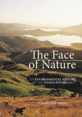 Cover image for The face of nature : an environmental history of the Otago Peninsula
