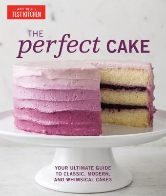 Cover image for The perfect cake : your ultimate guide to classic, modern, and whimsical cakes