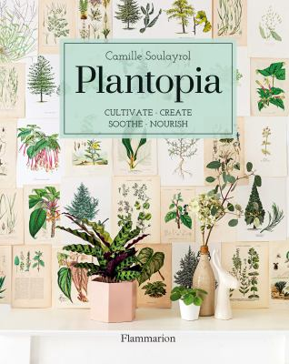 Cover image for Plantopia : cultivate, create, soothe, nourish