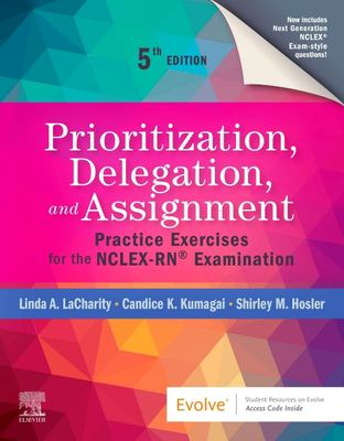 Prioritization, delegation, and assignment : practice exercises for the nclex-rn® examination