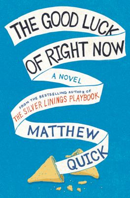 Cover image for The good luck of right now : a novel / Matthew Quick.