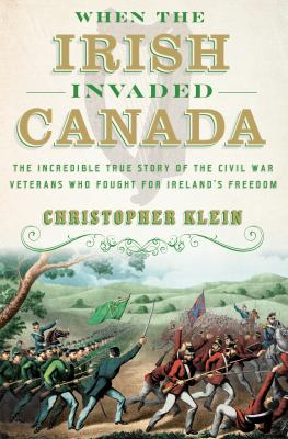 When the Irish invaded Canada by Christopher Klein