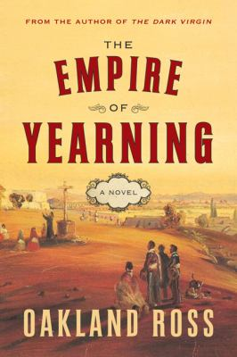 Cover image for The empire of yearning : a novel / Oakland Ross.