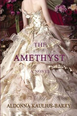Cover image for The Amethyst : a novel / Aldonna Kaulius-Barry.
