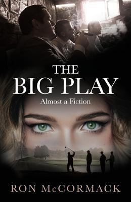 Cover image for The big play : almost a fiction / Ron McCormack.