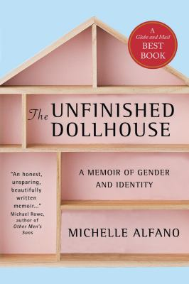 Cover image for The unfinished dollhouse : a memoir of gender and identity / by Michelle Alfano.