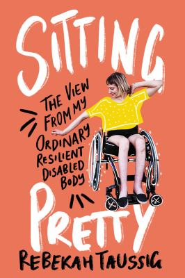 Cover image for Sitting pretty : the view from my ordinary resilient disabled body