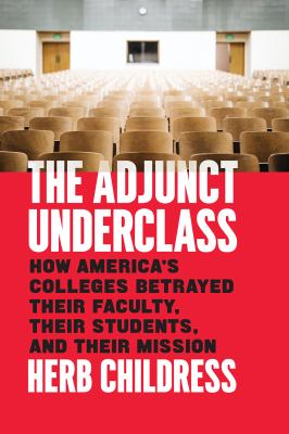 Cover image for The adjunct underclass : how America's colleges betrayed their faculty, their students, and their mission