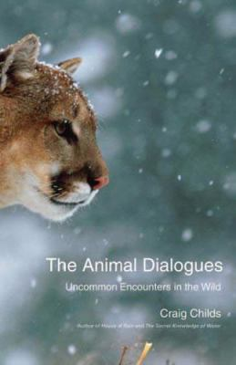Cover image for The animal dialogues : uncommon encounters in the wild