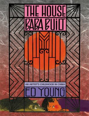Cover image for The house Baba built : an artist's childhood in China