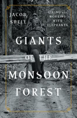 Cover image for Giants of the monsoon forest : living and working with elephants