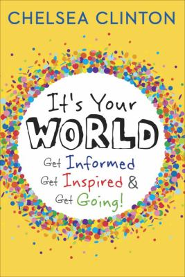 Cover image for It's your world : get informed, get inspired & get going!