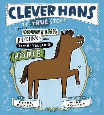 Cover image for Clever Hans : the true story of the counting, adding, and time-telling horse