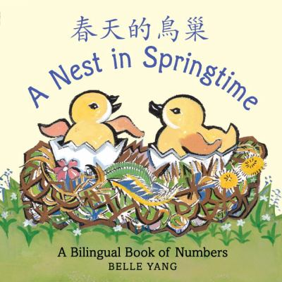 Cover image for A nest in springtime : a bilingual book of numbers = Chun tian de niao chao