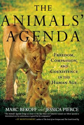 Cover image for The animals' agenda : freedom, compassion, and coexistence in the human age