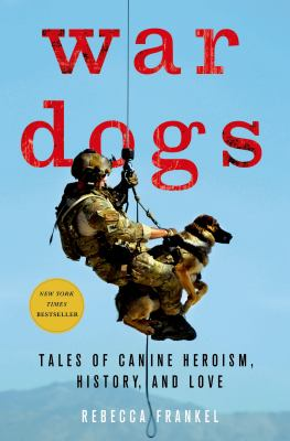Cover image for War dogs : tales of canine heroism, history, and love