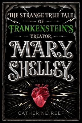 Cover image for Mary Shelley : the strange, true tale of Frankenstein's creator